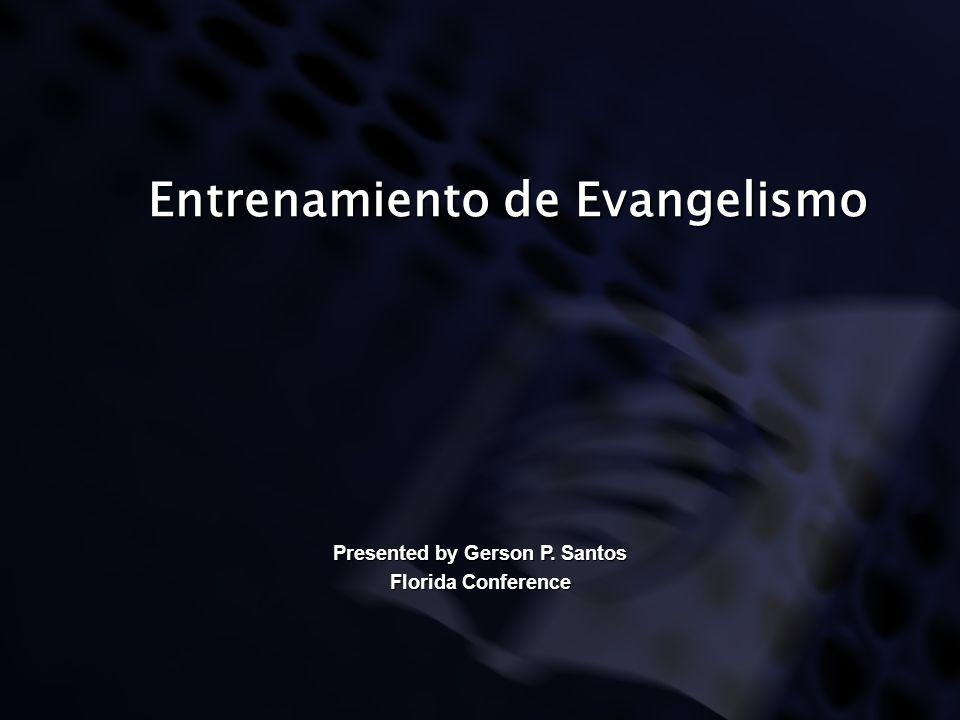 Entrenamiento de Evangelismo Presented by Gerson P. Santos Florida Conference