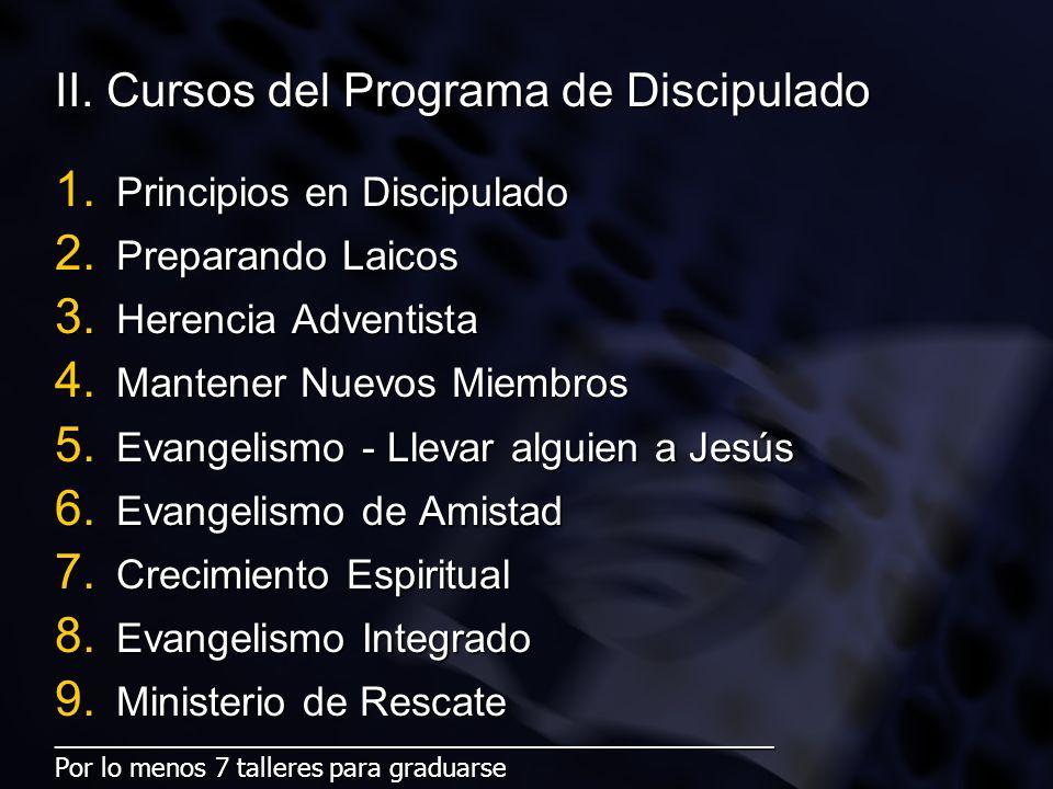 II. Cursos del Programa de Discipulado 1. Principios en Discipulado 2. Preparando Laicos 3. Herencia Adventista 4. Mantener Nuevos Miembros 5. Evangel