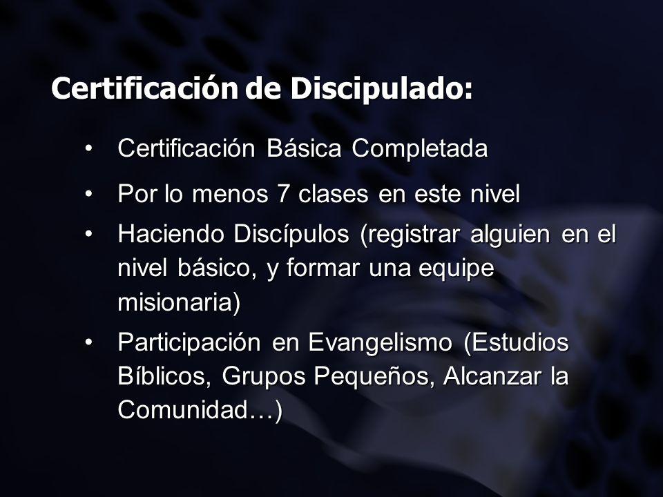 Certificación de Discipulado: Certificación Básica CompletadaCertificación Básica Completada Por lo menos 7 clases en este nivelPor lo menos 7 clases
