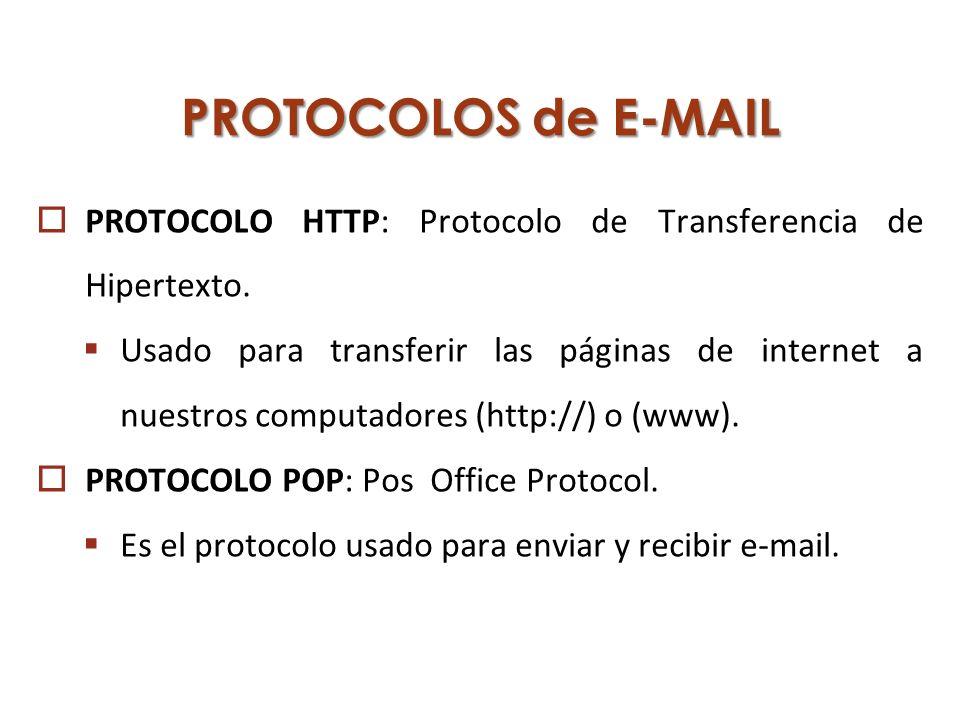 PROTOCOLOS de E-MAIL PROTOCOLO HTTP: Protocolo de Transferencia de Hipertexto. Usado para transferir las páginas de internet a nuestros computadores (