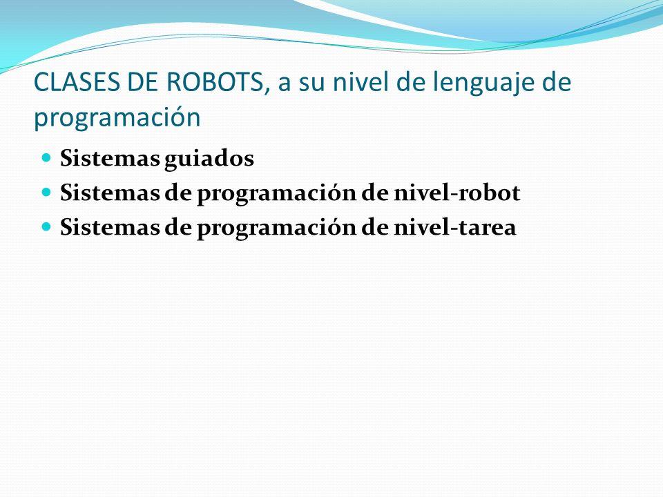 CLASES DE ROBOTS, a su nivel de lenguaje de programación Sistemas guiados Sistemas de programación de nivel-robot Sistemas de programación de nivel-tarea