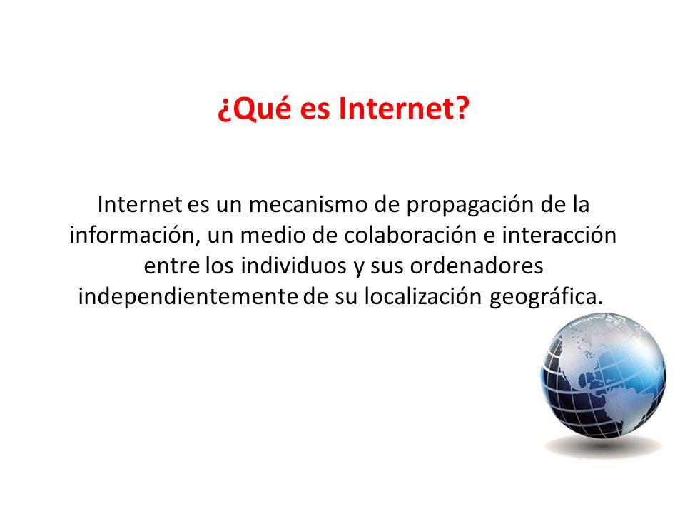 Internet es un mecanismo de propagación de la información, un medio de colaboración e interacción entre los individuos y sus ordenadores independiente