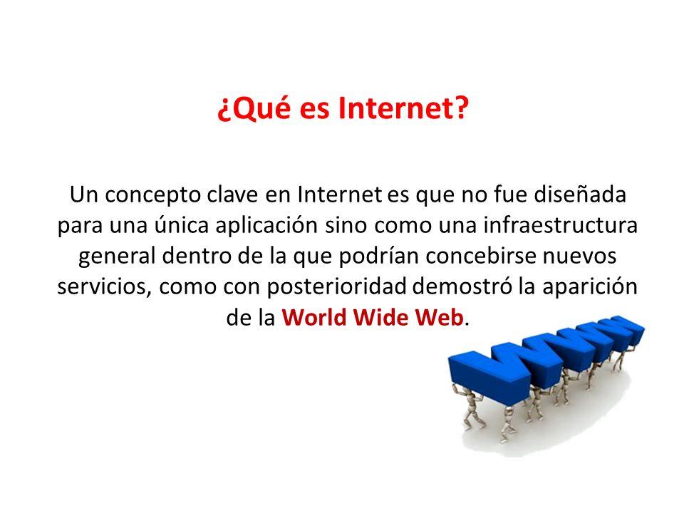 Un concepto clave en Internet es que no fue diseñada para una única aplicación sino como una infraestructura general dentro de la que podrían concebir