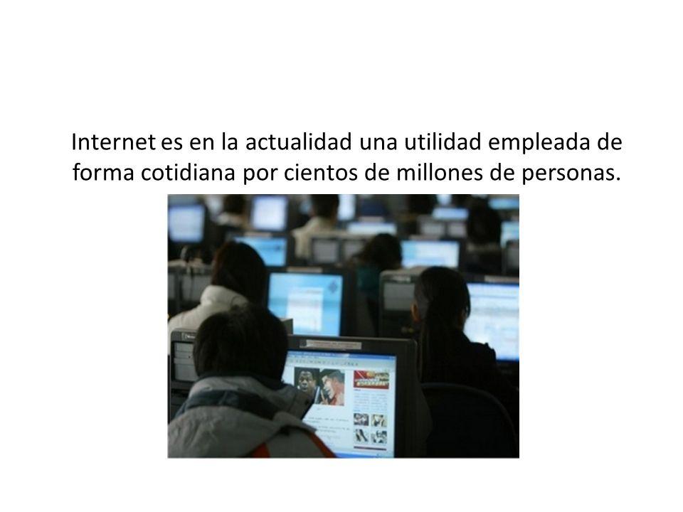 Internet es en la actualidad una utilidad empleada de forma cotidiana por cientos de millones de personas. 19 / 56