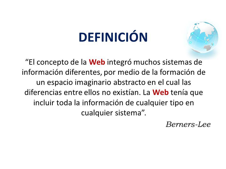 DEFINICIÓN El concepto de la Web integró muchos sistemas de información diferentes, por medio de la formación de un espacio imaginario abstracto en el