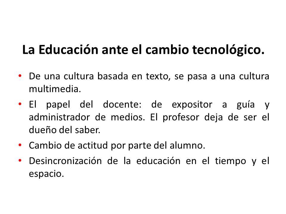 La Educación ante el cambio tecnológico. De una cultura basada en texto, se pasa a una cultura multimedia. El papel del docente: de expositor a guía y