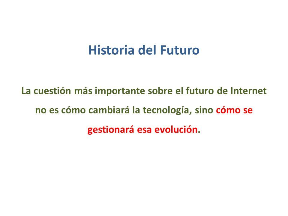 Historia del Futuro La cuestión más importante sobre el futuro de Internet no es cómo cambiará la tecnología, sino cómo se gestionará esa evolución. 4