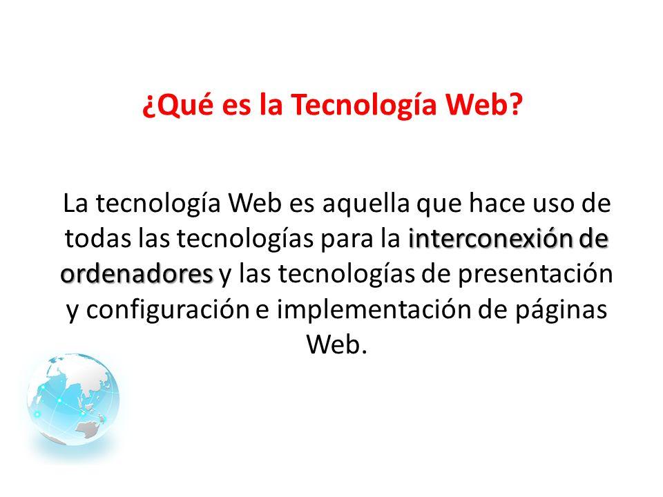 interconexión de ordenadores La tecnología Web es aquella que hace uso de todas las tecnologías para la interconexión de ordenadores y las tecnologías