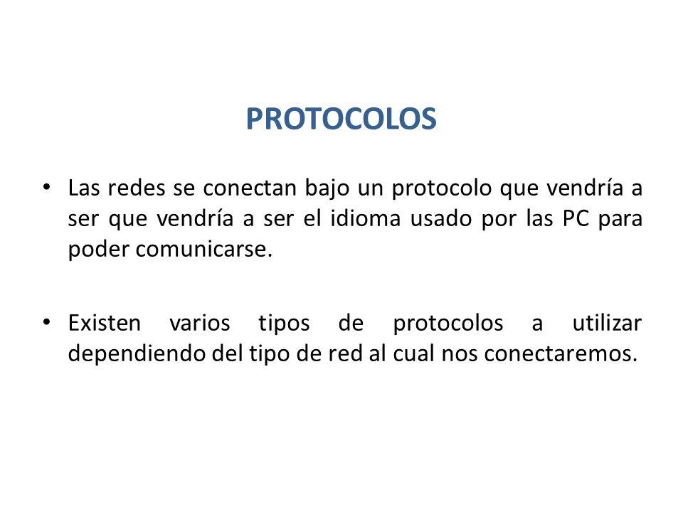 PROTOCOLOS Las redes se conectan bajo un protocolo que vendría a ser que vendría a ser el idioma usado por las PC para poder comunicarse. Existen vari