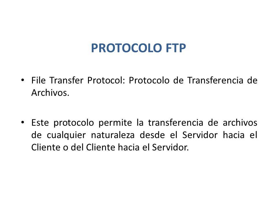 PROTOCOLO FTP File Transfer Protocol: Protocolo de Transferencia de Archivos. Este protocolo permite la transferencia de archivos de cualquier natural