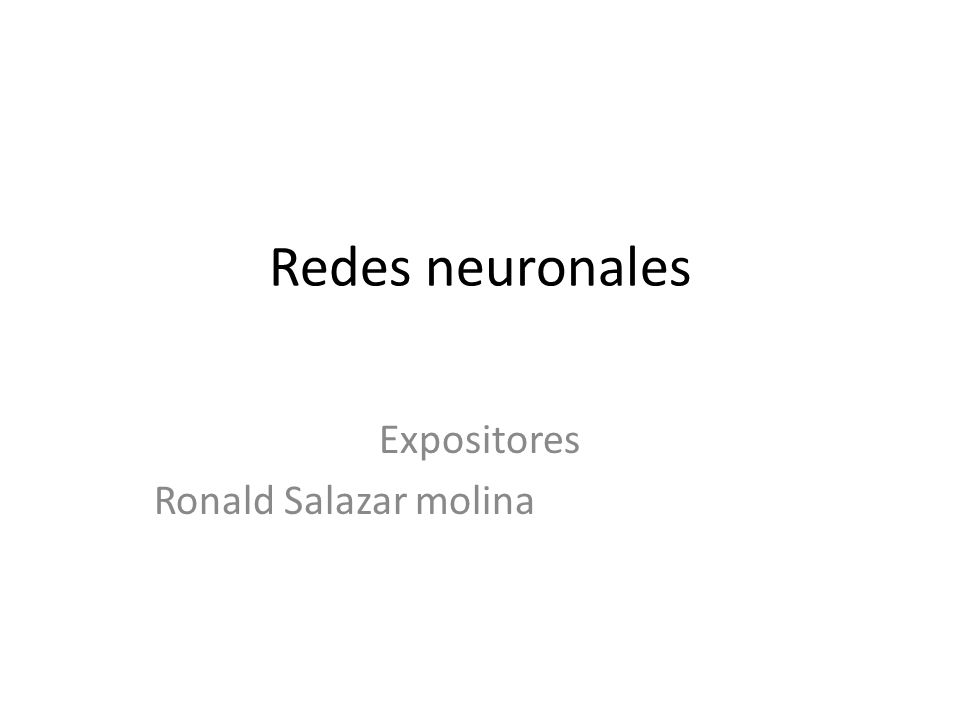 Redes neuronales Expositores Ronald Salazar molina