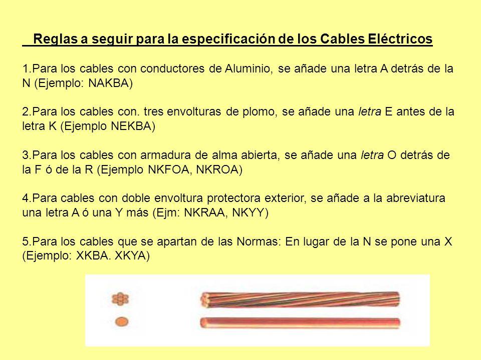 Reglas a seguir para la especificación de los Cables Eléctricos 1.Para los cables con conductores de Aluminio, se añade una letra A detrás de la N (Ej