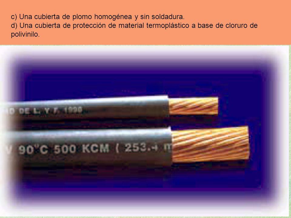 c) Una cubierta de plomo homogénea y sin soldadura. d) Una cubierta de protección de material termoplástico a base de cloruro de polivinilo.