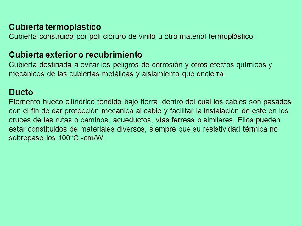 Cubierta termoplástico Cubierta construida por poli cloruro de vinilo u otro material termoplástico. Cubierta exterior o recubrimiento Cubierta destin