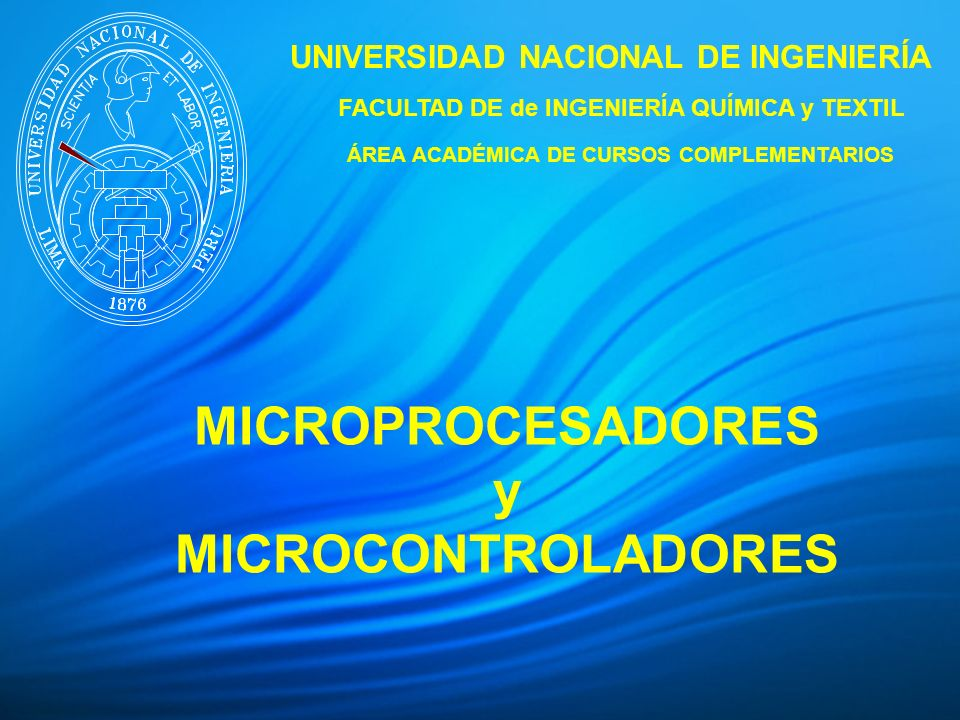 MICROPROCESADORES y MICROCONTROLADORES UNIVERSIDAD NACIONAL DE INGENIERÍA FACULTAD DE de INGENIERÍA QUÍMICA y TEXTIL ÁREA ACADÉMICA DE CURSOS COMPLEME