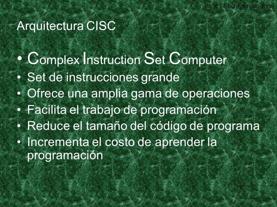 Arquitectura CISC C omplex I nstruction S et C omputer Set de instrucciones grande Ofrece una amplia gama de operaciones Facilita el trabajo de progra