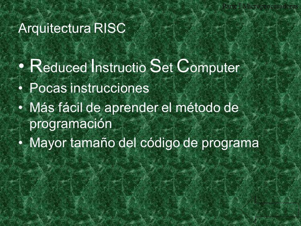Arquitectura RISC R educed I nstructio S et C omputer Pocas instrucciones Más fácil de aprender el método de programación Mayor tamaño del código de p