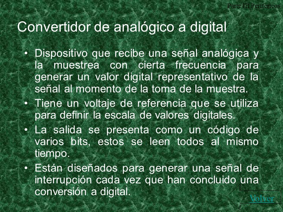 Convertidor de analógico a digital Dispositivo que recibe una señal analógica y la muestrea con cierta frecuencia para generar un valor digital repres