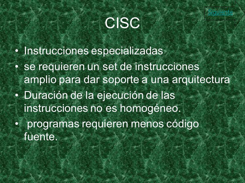 CISC Instrucciones especializadas se requieren un set de instrucciones amplio para dar soporte a una arquitectura Duración de la ejecución de las inst