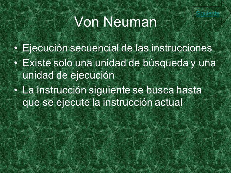 Von Neuman Ejecución secuencial de las instrucciones Existe solo una unidad de búsqueda y una unidad de ejecución La instrucción siguiente se busca ha
