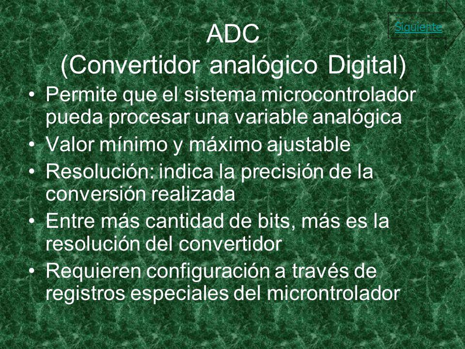 ADC (Convertidor analógico Digital) Permite que el sistema microcontrolador pueda procesar una variable analógica Valor mínimo y máximo ajustable Reso
