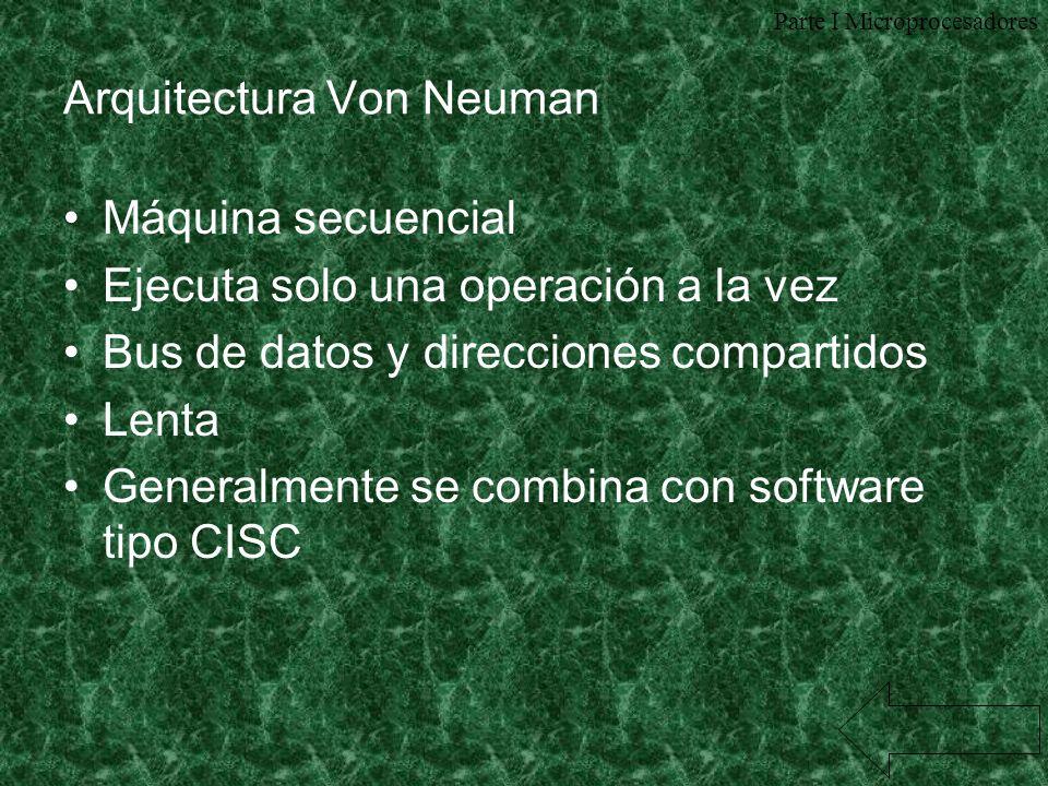 Arquitectura Segmentada Máquina secuencial Buses de datos y direcciones compartidos Diseño multietapa (Pipeline) –El diseño multietapa le permite ejecutar más de una operación a la vez Se encuentra combinada con software CISC y en pocas ocasiones con RISC Más rápida que Von Neuman Parte I Microprocesadores