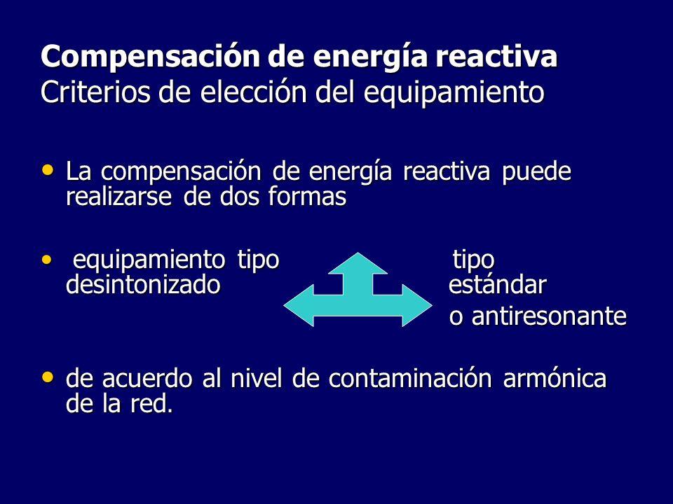 Compensación de energía reactiva Criterios de elección del equipamiento La compensación de energía reactiva puede realizarse de dos formas La compensa