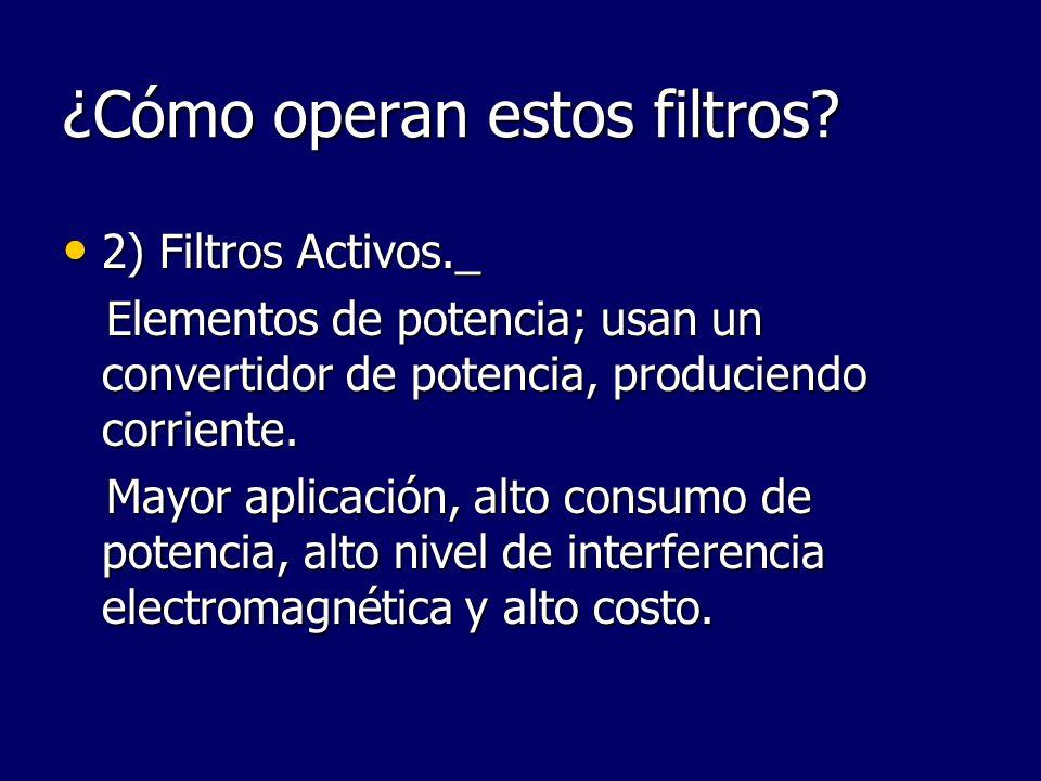 ¿Cómo operan estos filtros? 2) Filtros Activos._ 2) Filtros Activos._ Elementos de potencia; usan un convertidor de potencia, produciendo corriente. E