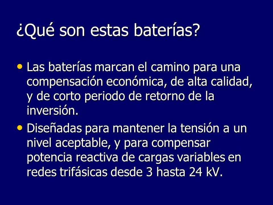 ¿Qué son estas baterías? Las baterías marcan el camino para una compensación económica, de alta calidad, y de corto periodo de retorno de la inversión