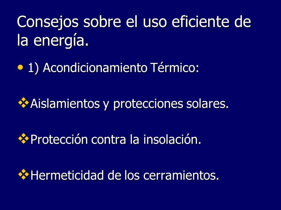 Consejos sobre el uso eficiente de la energía. 1) Acondicionamiento Térmico: 1) Acondicionamiento Térmico: Aislamientos y protecciones solares. Aislam