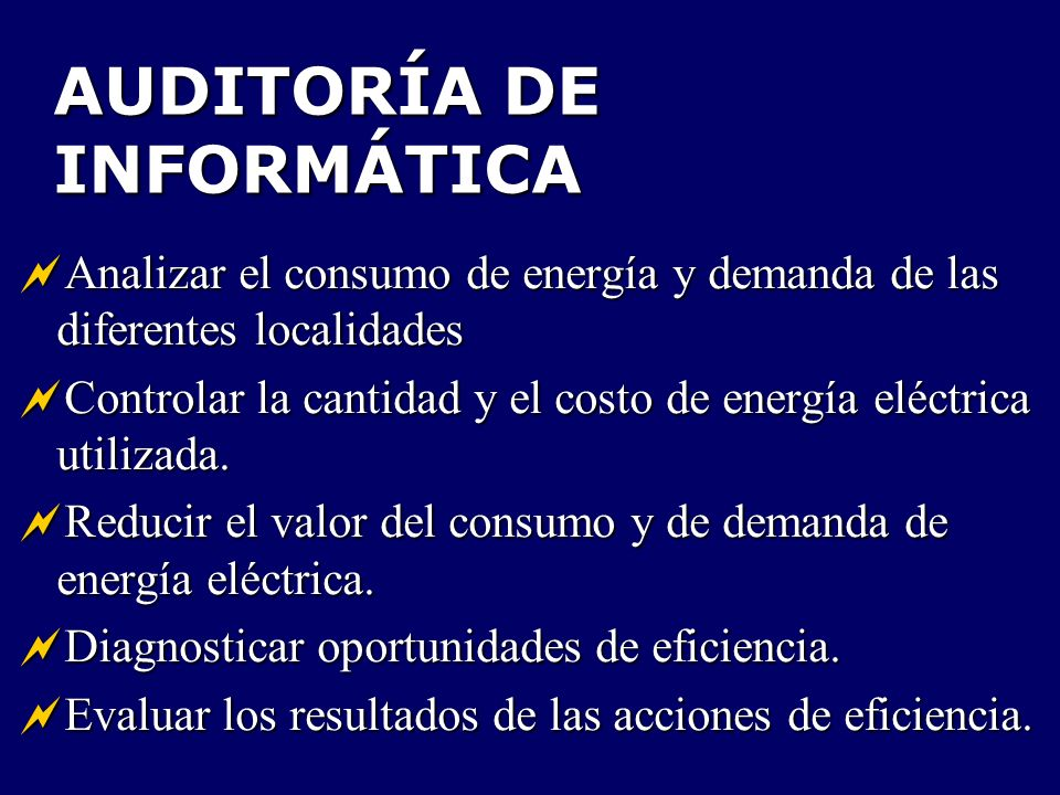 AUDITORÍA DE INFORMÁTICA Analizar el consumo de energía y demanda de las diferentes localidades Analizar el consumo de energía y demanda de las difere
