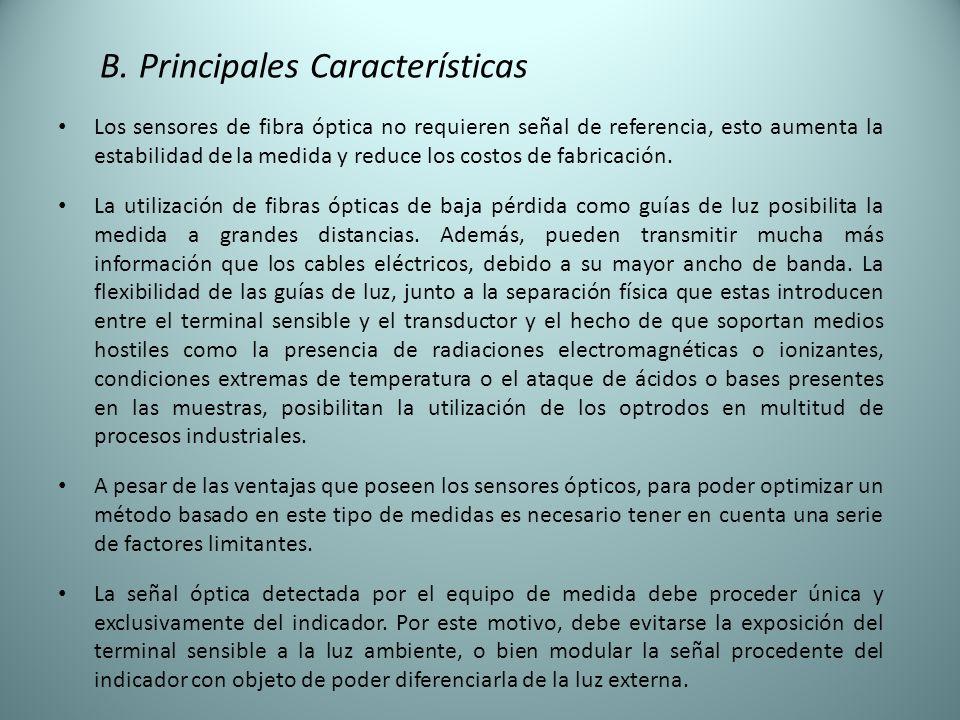 B. Principales Características Los sensores de fibra óptica no requieren señal de referencia, esto aumenta la estabilidad de la medida y reduce los co
