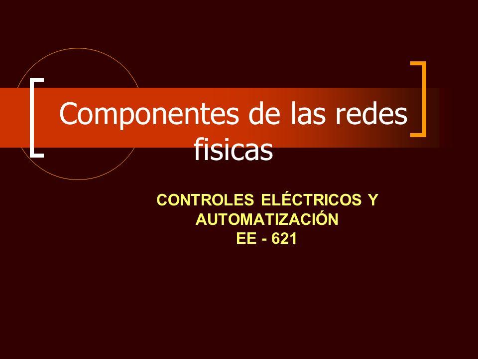 Componentes de las redes fisicas CONTROLES ELÉCTRICOS Y AUTOMATIZACIÓN EE - 621