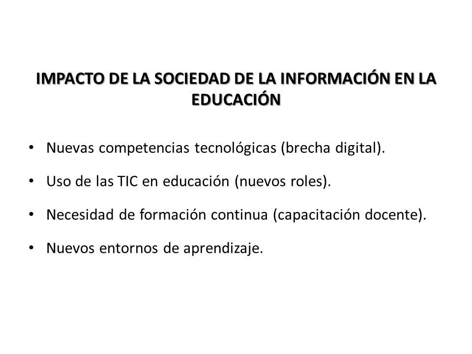 IMPACTO DE LA SOCIEDAD DE LA INFORMACIÓN EN LA EDUCACIÓN Nuevas competencias tecnológicas (brecha digital). Uso de las TIC en educación (nuevos roles)