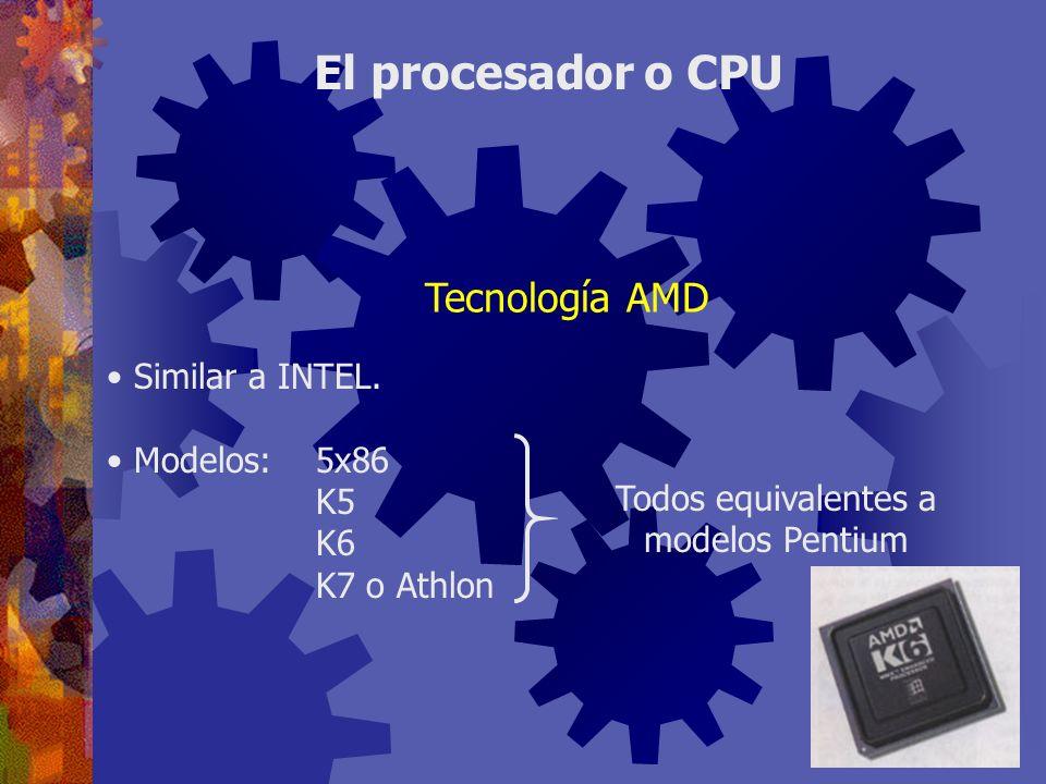 Similar a INTEL. Modelos:5x86 K5 K6 K7 o Athlon El procesador o CPU Tecnología AMD Todos equivalentes a modelos Pentium