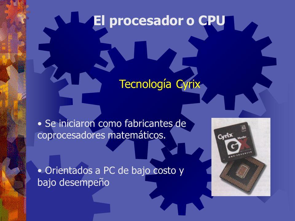 Se iniciaron como fabricantes de coprocesadores matemáticos. Orientados a PC de bajo costo y bajo desempeño El procesador o CPU Tecnología Cyrix
