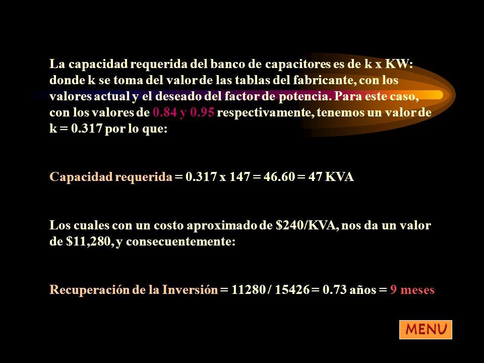 La capacidad requerida del banco de capacitores es de k x KW: donde k se toma del valor de las tablas del fabricante, con los valores actual y el dese