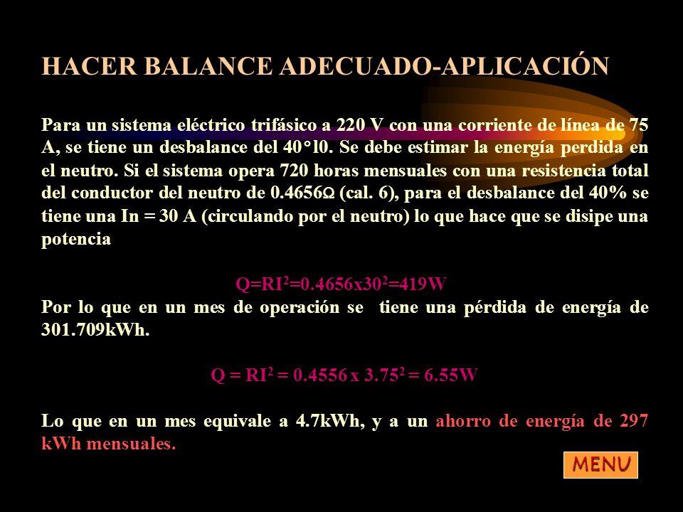 HACER BALANCE ADECUADO-APLICACIÓN Para un sistema eléctrico trifásico a 220 V con una corriente de línea de 75 A, se tiene un desbalance del 40°l0. Se