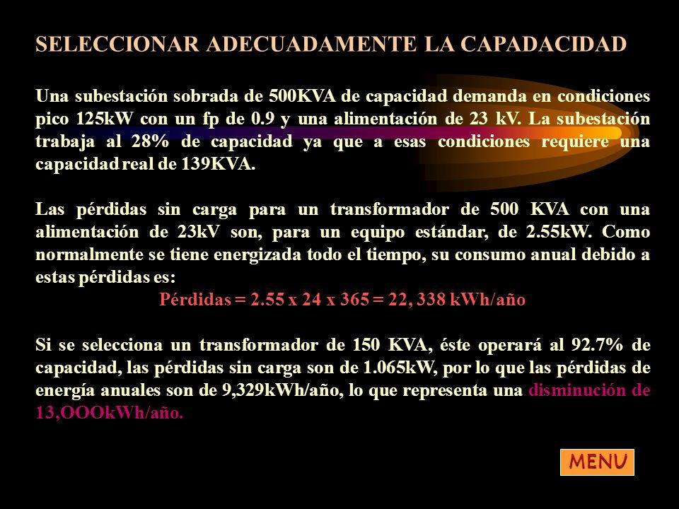 SELECCIONAR ADECUADAMENTE LA CAPADACIDAD Una subestación sobrada de 500KVA de capacidad demanda en condiciones pico 125kW con un fp de 0.9 y una alime