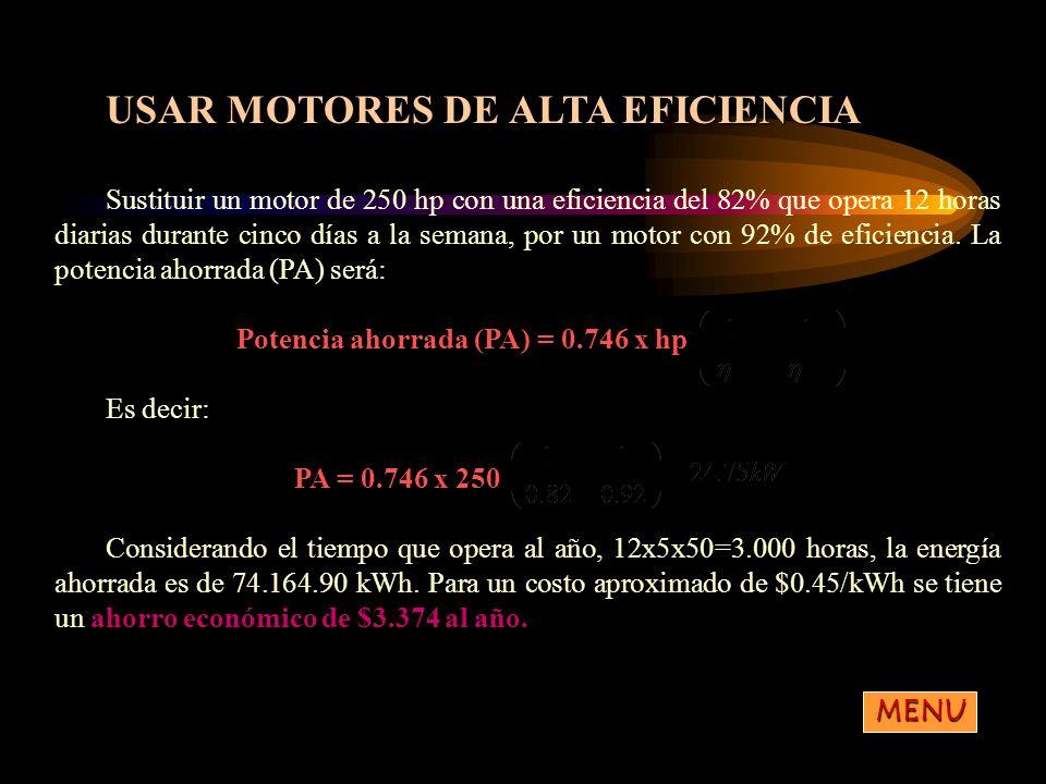 USAR MOTORES DE ALTA EFICIENCIA Sustituir un motor de 250 hp con una eficiencia del 82% que opera 12 horas diarias durante cinco días a la semana, por