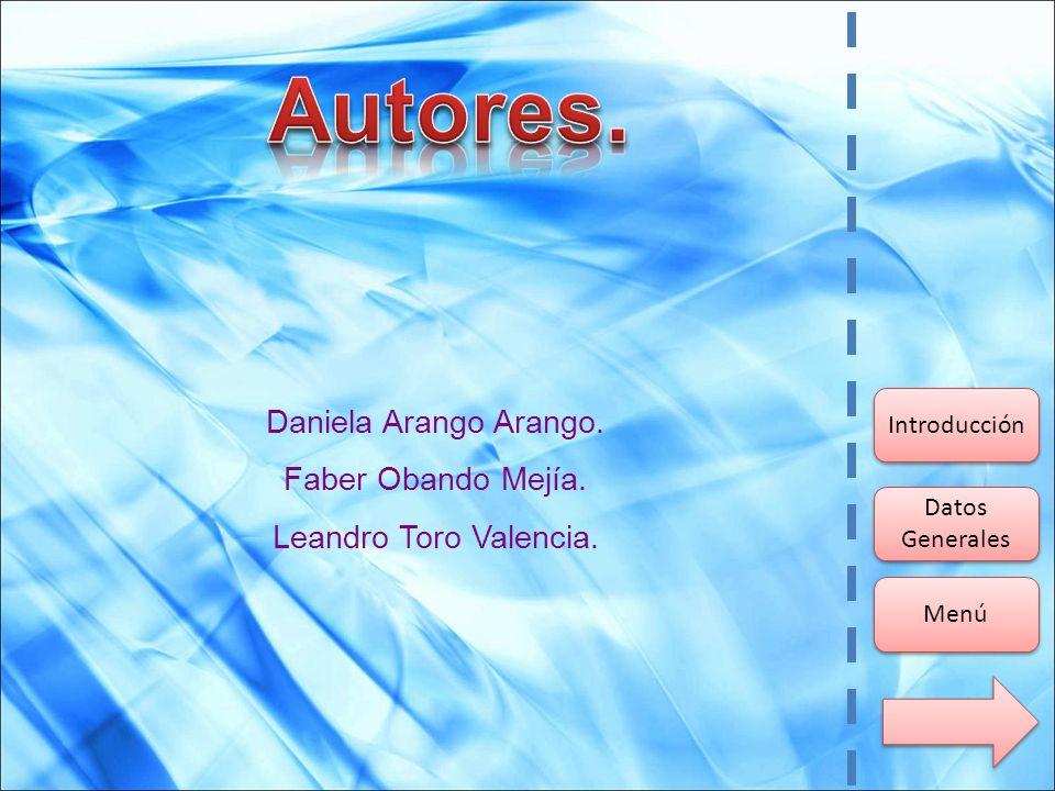 Daniela Arango Arango. Faber Obando Mejía. Leandro Toro Valencia. Menú Datos Generales Datos Generales Introducción