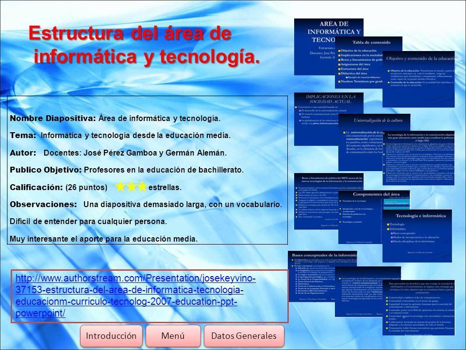 Estructura del área de informática y tecnología. Introducción Menú Datos Generales http://www.authorstream.com/Presentation/josekeyvino- 37153-estruct