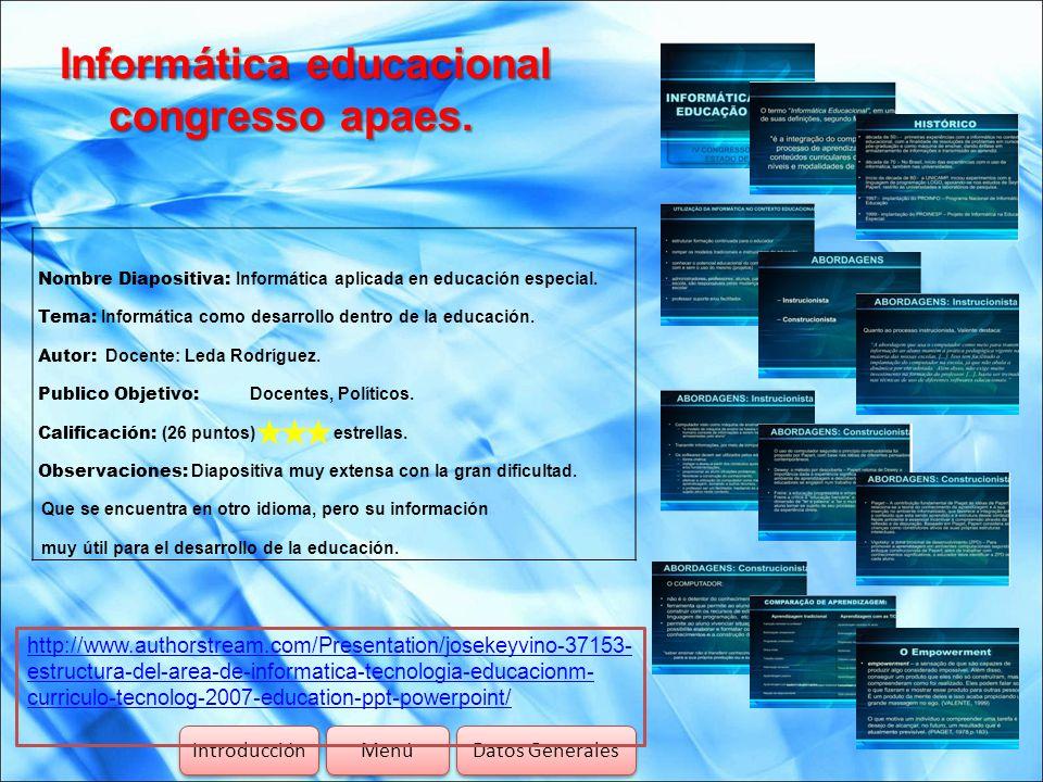 Informática educacional congresso apaes. Introducción Menú Datos Generales http://www.authorstream.com/Presentation/josekeyvino-37153- estructura-del-