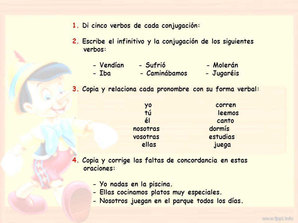 1.Di cinco verbos de cada conjugación: 2.