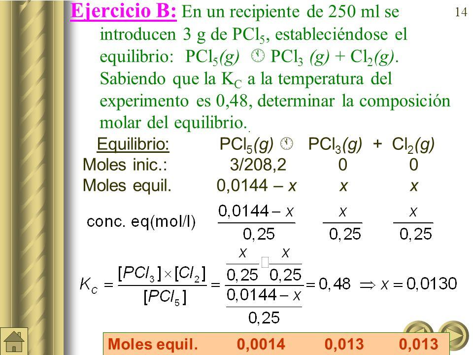 13 a) b) Ejemplo: En un recipiente de 10 litros se introduce una mezcla de 4 moles de N 2 (g) y 12 moles de H 2 (g); a) escribir la reacción de equili