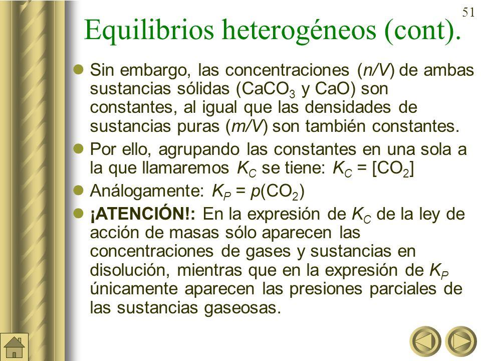 50 Equilibrios heterogéneos Se habla de reacción homogénea cuando tanto reactivos como productos se encuentran en el mismo estado físico. En cambio, s