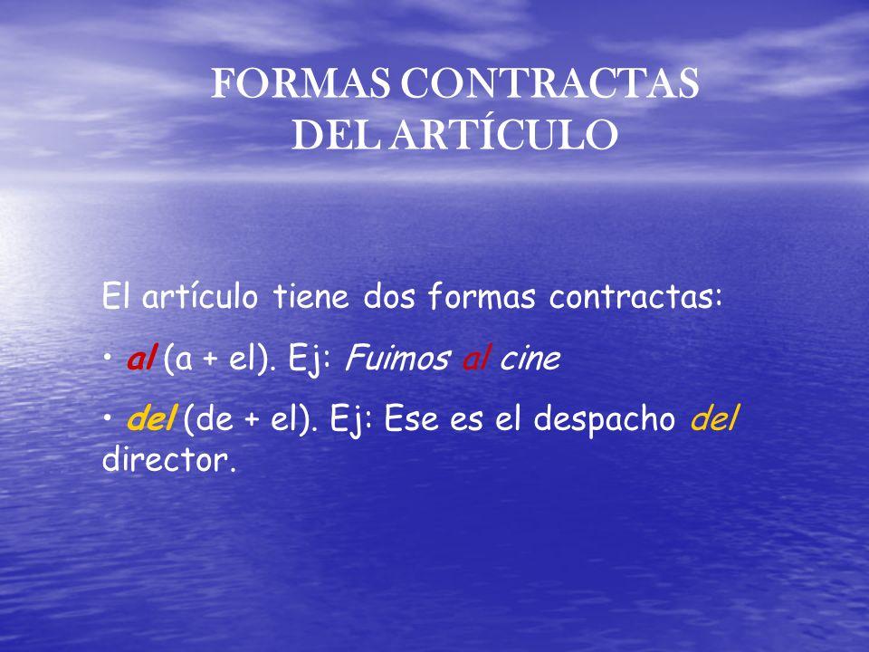 FORMAS CONTRACTAS DEL ARTÍCULO El artículo tiene dos formas contractas: al (a + el). Ej: Fuimos al cine del (de + el). Ej: Ese es el despacho del dire