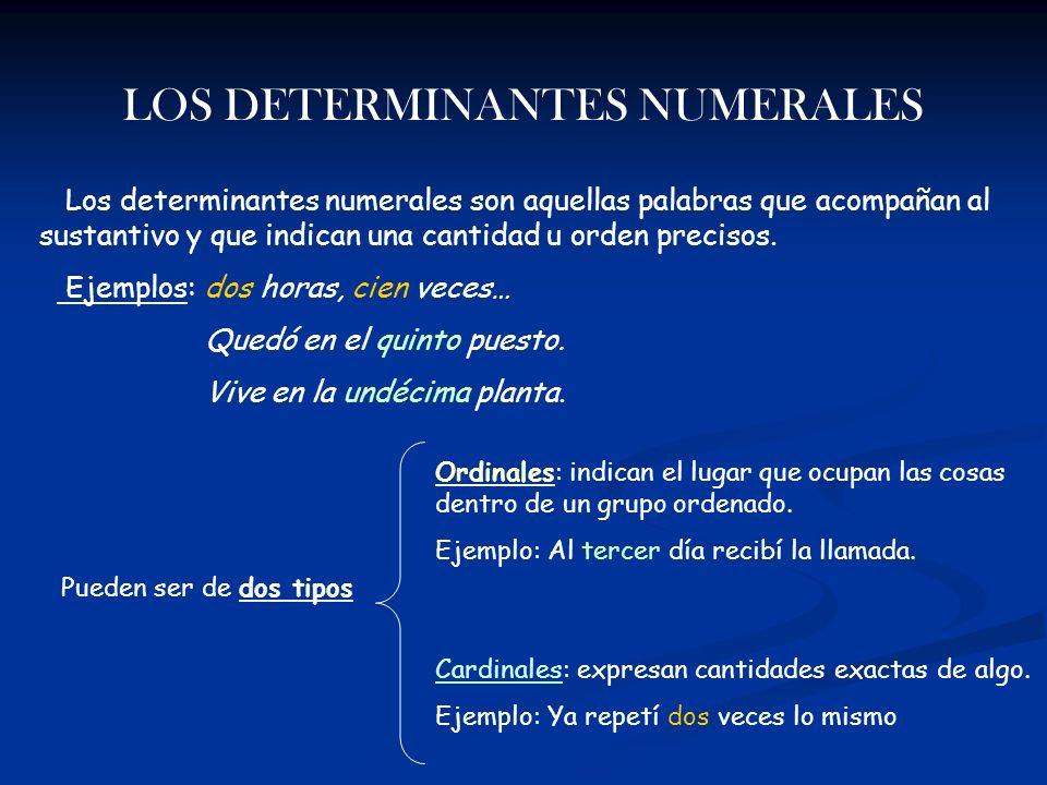 LOS DETERMINANTES NUMERALES Los determinantes numerales son aquellas palabras que acompañan al sustantivo y que indican una cantidad u orden precisos.