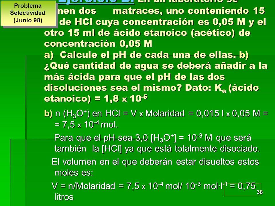38 Ejercicio B: En un laboratorio se tienen dos matraces, uno conteniendo 15 ml de HCl cuya concentración es 0,05 M y el otro 15 ml de ácido etanoico