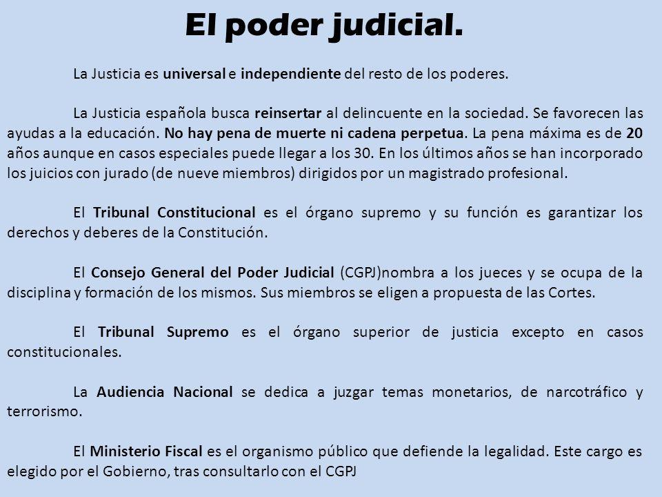 El poder judicial.La Justicia es universal e independiente del resto de los poderes.